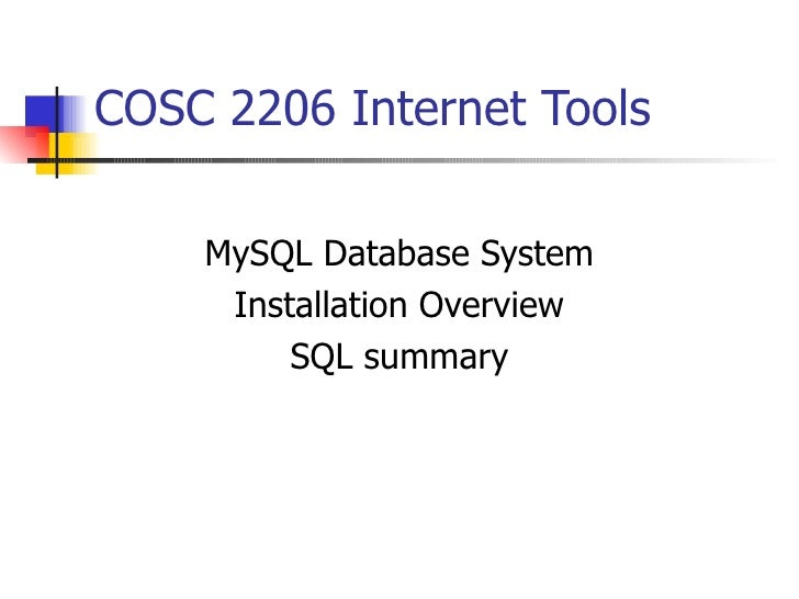 COSC 2206 Internet Tools MySQL Database System Installation Overview SQL summary