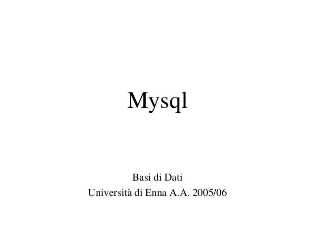 Mysql Basi di Dati Universitàdi Enna A.A. 2005/06