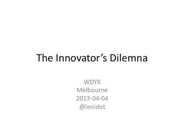 The Innovator's Dilemna          WDYK        Melbourne        2013-04-04         @lenidot