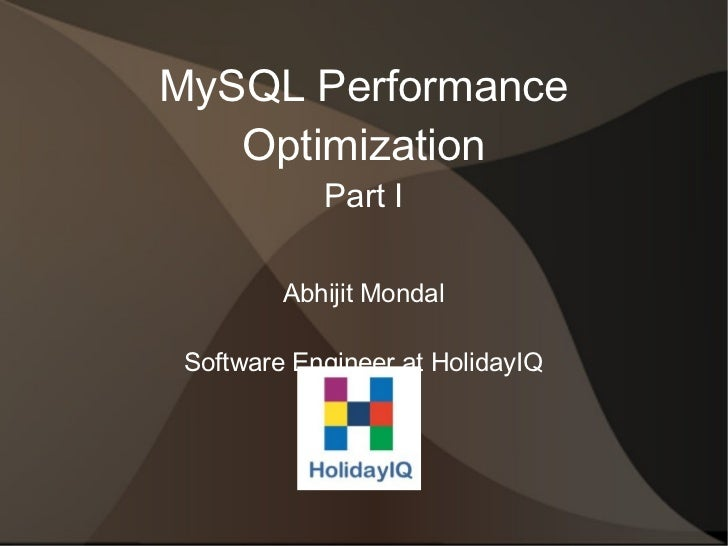 MySQL Performance   Optimization            Part I         Abhijit Mondal Software Engineer at HolidayIQ