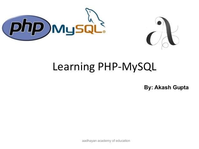 Learning PHP-MySQLaadhayan academy of educationBy: Akash Gupta