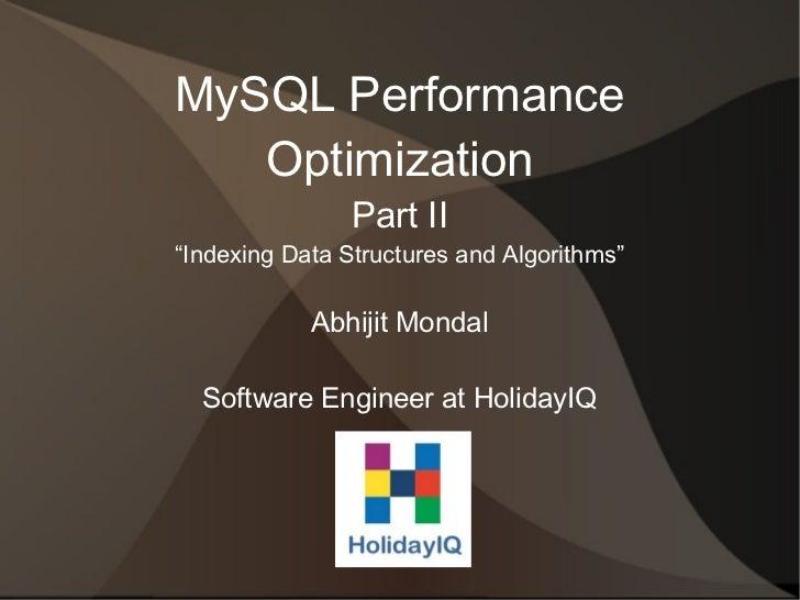 "MySQL Performance   Optimization                Part II""Indexing Data Structures and Algorithms""            Abhijit Mondal..."