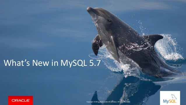 Copyright © 2015, Oracle and/or its affiliates. All rights reserved. | What's New in MySQL 5.7 Copyright © 2014, Oracle an...
