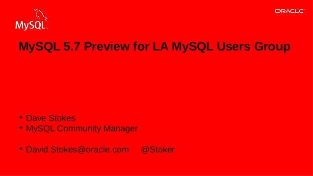 MySQL 5.7 Preview for LA MySQL Users Group  ➔ ➔  ➔  Dave Stokes MySQL Community Manager David.Stokes@oracle.com  1Copyrigh...