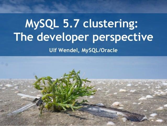 MySQL 5.7 clustering: The developer perspective Ulf Wendel, MySQL/Oracle
