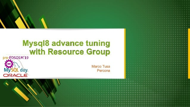 Mysql8 advance tuning with Resource Group Marco Tusa Percona