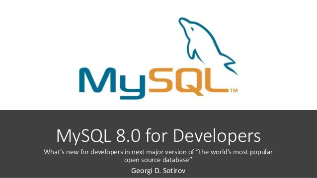 """MySQL 8.0 for Developers What's new for developers in next major version of """"the world's most popular open source database..."""