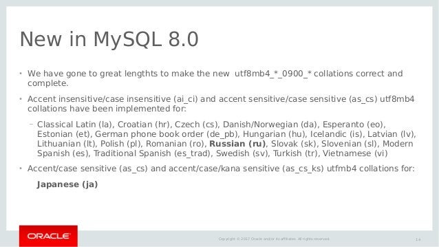 14Copyright © 2017 Oracle and/or its affiliates. All rights reserved. New in MySQL 8.0 ● We have gone to great lengthts to...
