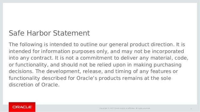 2Copyright © 2017 Oracle and/or its affiliates. All rights reserved. Safe Harbor Statement The following is intended to ou...