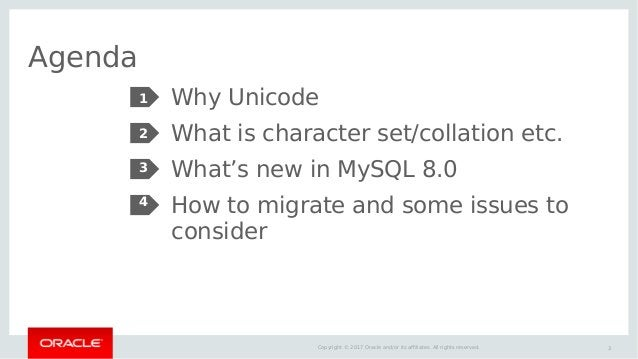 3Copyright © 2017 Oracle and/or its affiliates. All rights reserved. Agenda Why Unicode What is character set/collation et...