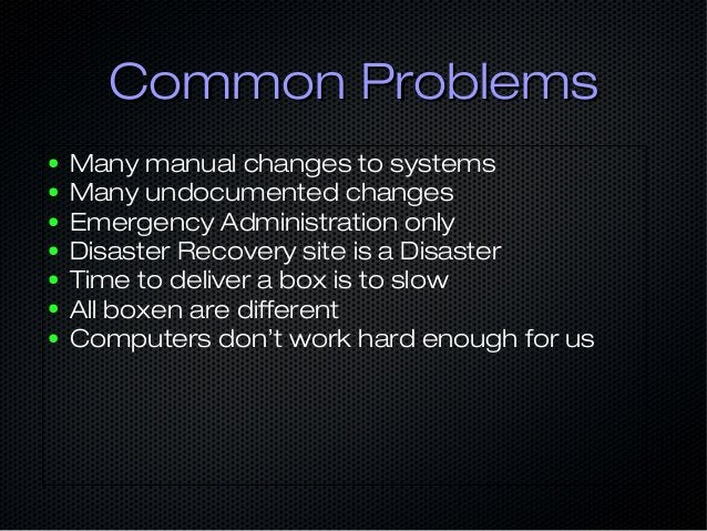 Common ProblemsCommon Problems ● Many manual changes to systems ● Many undocumented changes ● Emergency Administration onl...