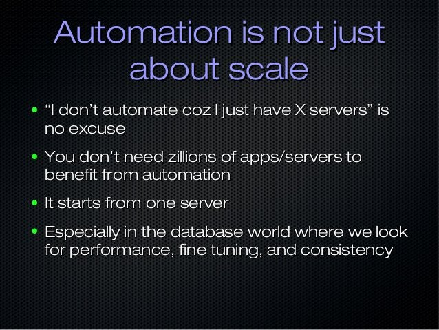 """Automation is not justAutomation is not just about scaleabout scale ● """"""""I don't automate coz I just have X servers"""" isI do..."""