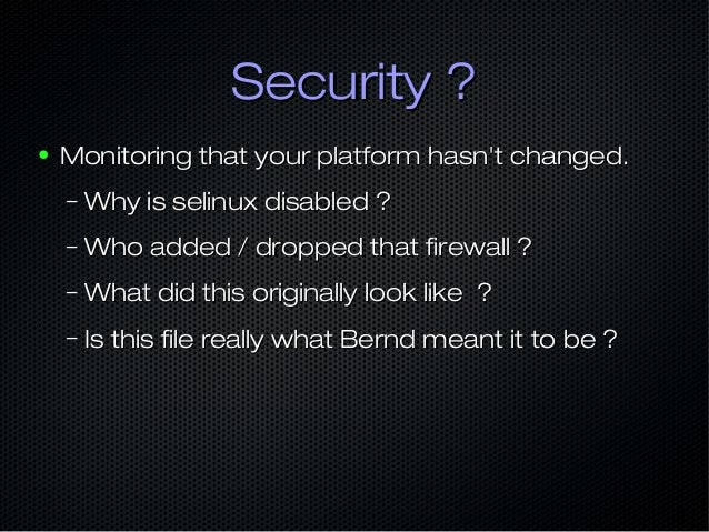 Security ?Security ? ● Monitoring that your platform hasn't changed.Monitoring that your platform hasn't changed. – Why is...