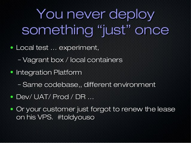 """You never deployYou never deploy something """"just"""" oncesomething """"just"""" once ● Local test … experiment,Local test … experim..."""