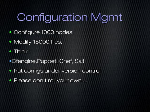 Configuration MgmtConfiguration Mgmt ● Configure 1000 nodes,Configure 1000 nodes, ● Modify 15000 files,Modify 15000 files,...