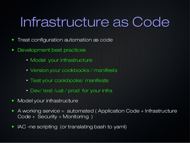 Infrastructure as CodeInfrastructure as Code ● Treat configuration automation as codeTreat configuration automation as cod...