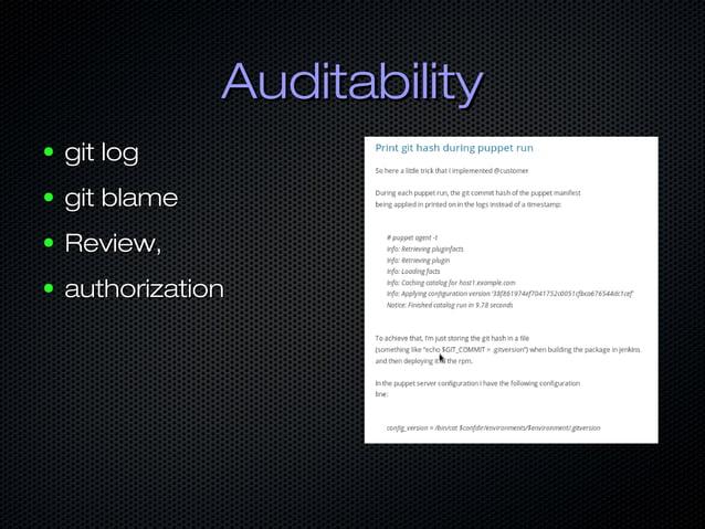 AuditabilityAuditability ● git loggit log ● git blamegit blame ● Review,Review, ● authorizationauthorization