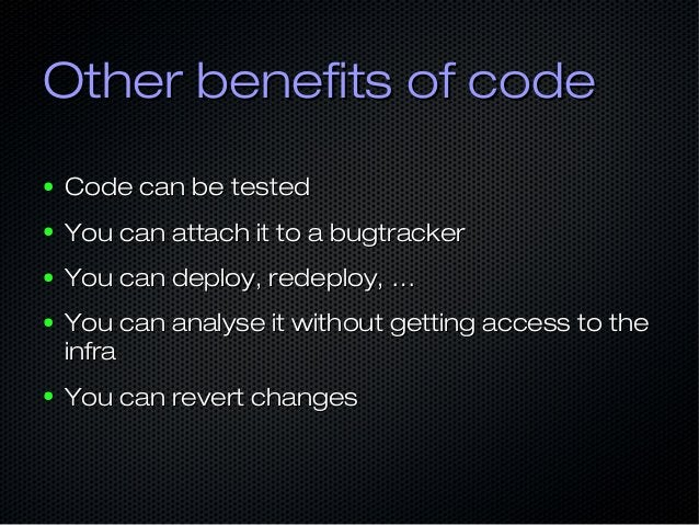 Other benefits of codeOther benefits of code ● Code can be testedCode can be tested ● You can attach it to a bugtrackerYou...