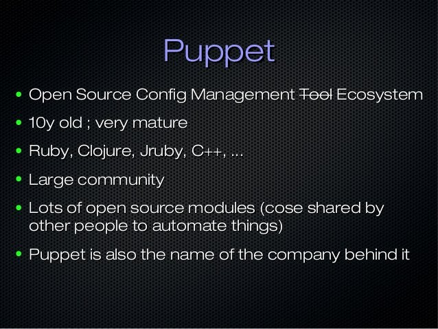 PuppetPuppet ● Open Source Config ManagementOpen Source Config Management ToolTool EcosystemEcosystem ● 10y old ; very mat...