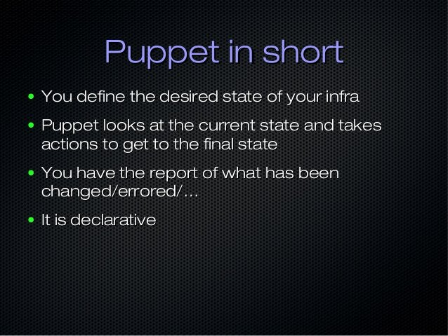 Puppet in shortPuppet in short ● You define the desired state of your infraYou define the desired state of your infra ● Pu...