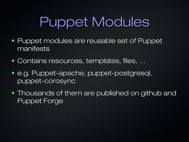 Puppet ModulesPuppet Modules ● Puppet modules are reusable set of PuppetPuppet modules are reusable set of Puppet manifest...