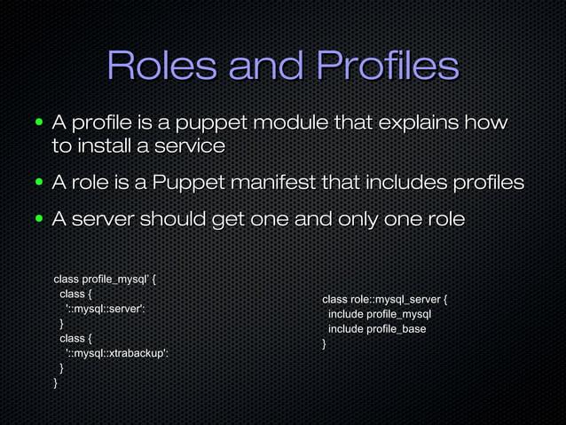 Roles and ProfilesRoles and Profiles ● A profile is a puppet module that explains howA profile is a puppet module that exp...