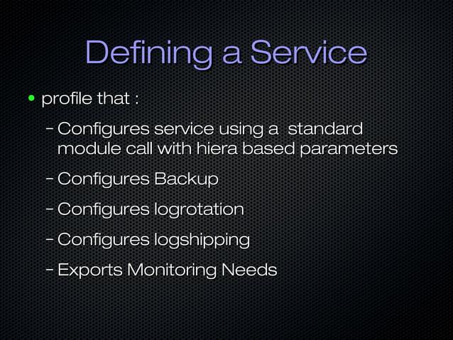 Defining a ServiceDefining a Service ● profile that :profile that : – Configures service using a standardConfigures servic...