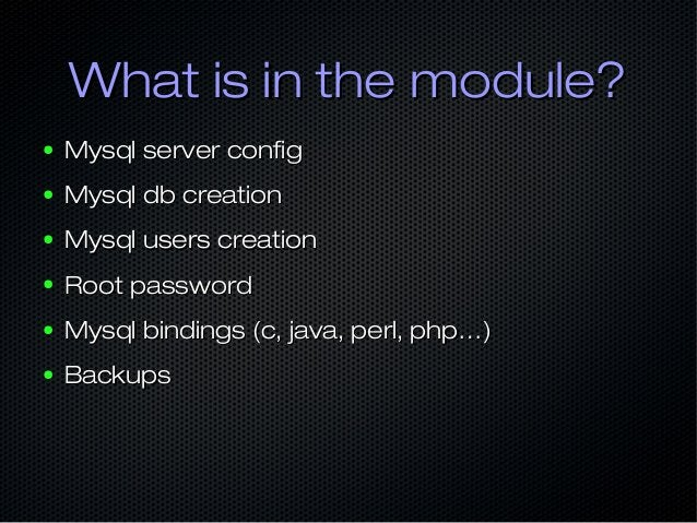 What is in the module?What is in the module? ● Mysql server configMysql server config ● Mysql db creationMysql db creation...
