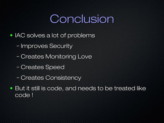 ConclusionConclusion ● IAC solves a lot of problemsIAC solves a lot of problems – Improves SecurityImproves Security – Cre...