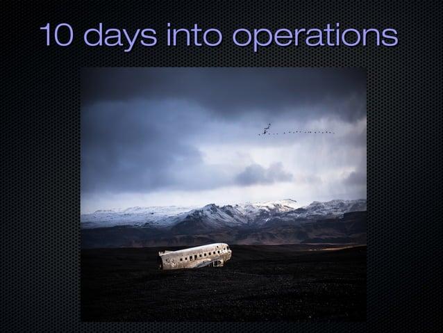 10 days into operations10 days into operations