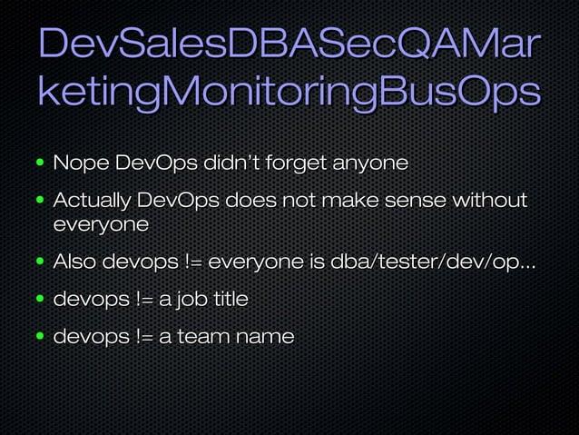 DevSalesDBASecQAMarDevSalesDBASecQAMar ketingMonitoringBusOpsketingMonitoringBusOps ● Nope DevOps didn't forget anyoneNope...