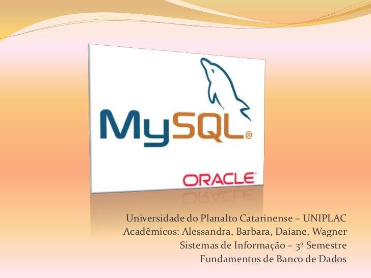 Universidade do Planalto Catarinense – UNIPLACAcadêmicos: Alessandra, Barbara, Daiane, Wagner           Sistemas de Inform...