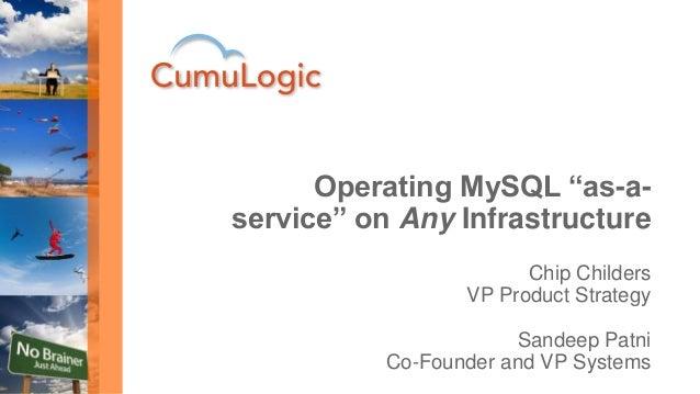 "Chip Childers VP Product Strategy Sandeep Patni Co-Founder and VP Systems Operating MySQL ""as-a- service"" on Any Infrastru..."