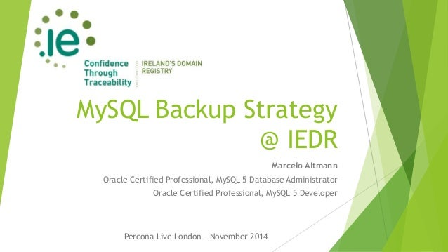 MySQL Backup Strategy  @ IEDR  Marcelo Altmann  Oracle Certified Professional, MySQL 5 Database Administrator  Oracle Cert...
