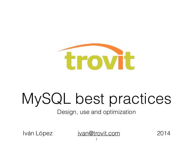MySQL best practices Design, use and optimization Iván López ivan@trovit.com 2014 1