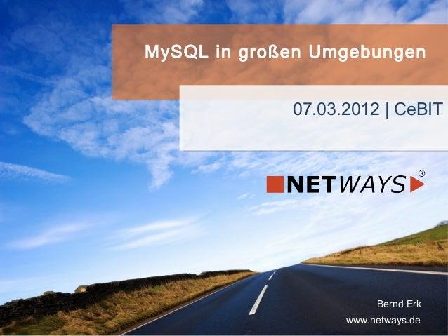 www.netways.de Bernd Erk 07.03.2012 | CeBIT MySQL in großen Umgebungen