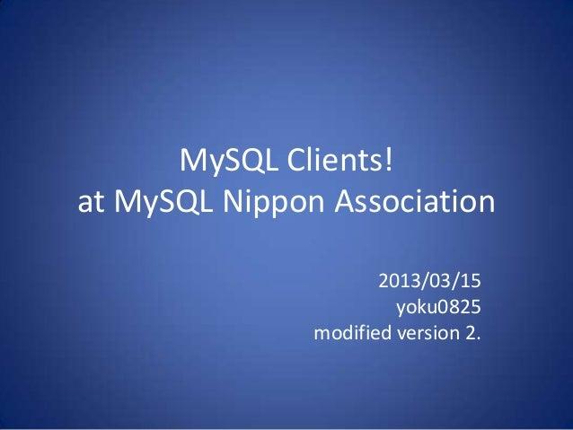 MySQL Clients!at MySQL Nippon Association                      2013/03/15                        yoku0825               mo...