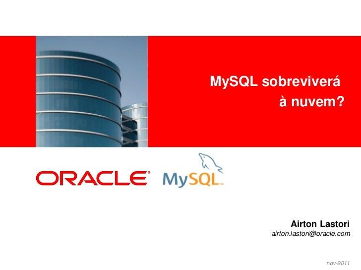 MySQL sobreviverá<Insert Picture Here>                                à nuvem?                                     Airton ...