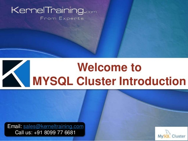 Email: sales@kerneltraining.com Call us: +91 8099 77 6681 Welcome to MYSQL Cluster Introduction