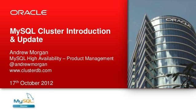 MySQL Cluster Introduction& UpdateAndrew MorganMySQL High Availability – Product Management@andrewmorganwww.clusterdb.com1...