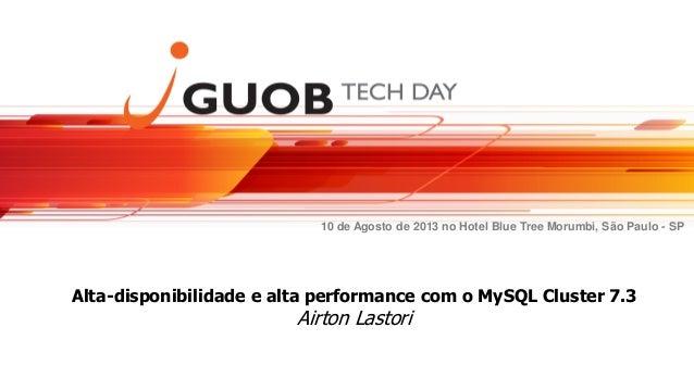 10 de Agosto de 2013 no Hotel Blue Tree Morumbi, São Paulo - SP Alta-disponibilidade e alta performance com o MySQL Cluste...
