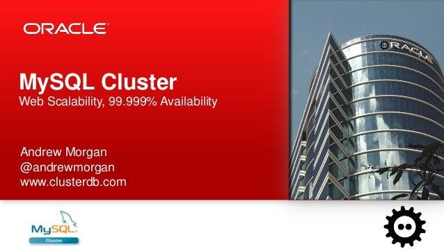MySQL ClusterWeb Scalability, 99.999% AvailabilityAndrew Morgan@andrewmorganwww.clusterdb.com