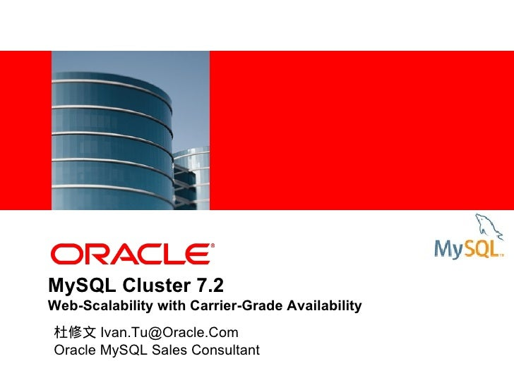MySQL Cluster 7.2Web-Scalability with Carrier-Grade Availability杜修文 Ivan.Tu@Oracle.ComOracle MySQL Sales Consultant
