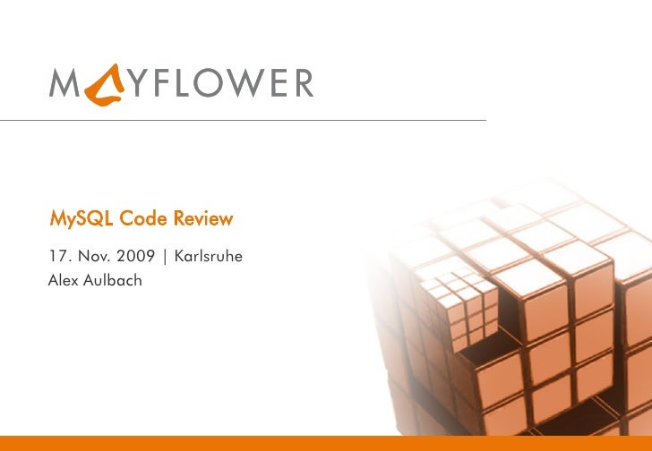 MySQL Code Review 17. Nov. 2009 | Karlsruhe Alex Aulbach