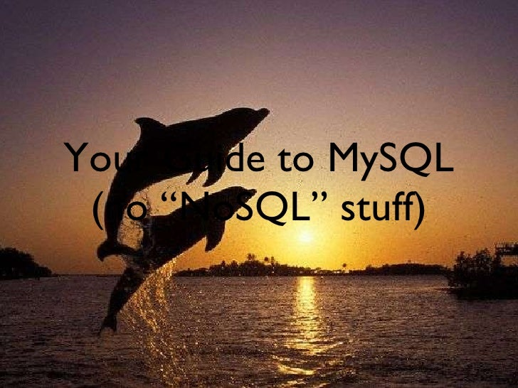 "Your Guide to MySQL (no ""NoSQL"" stuff)"