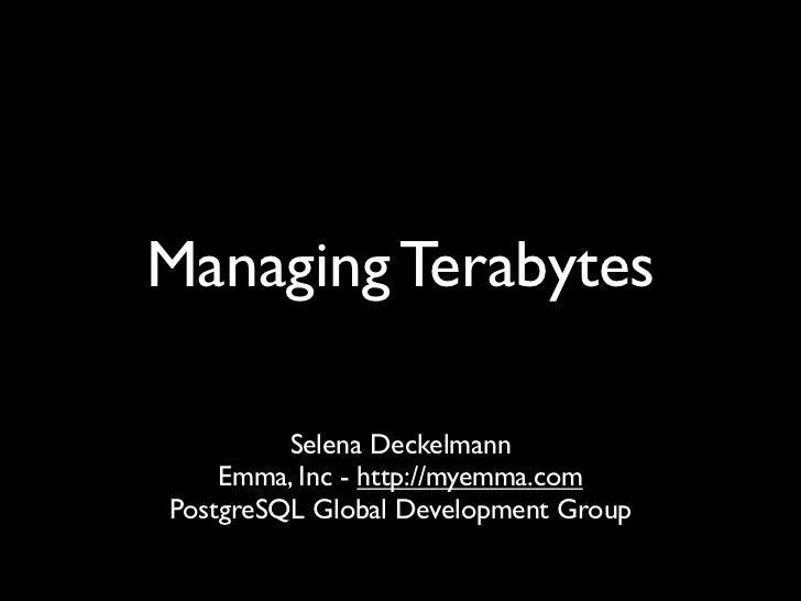 Managing Terabytes         Selena Deckelmann    Emma, Inc - http://myemma.comPostgreSQL Global Development Group
