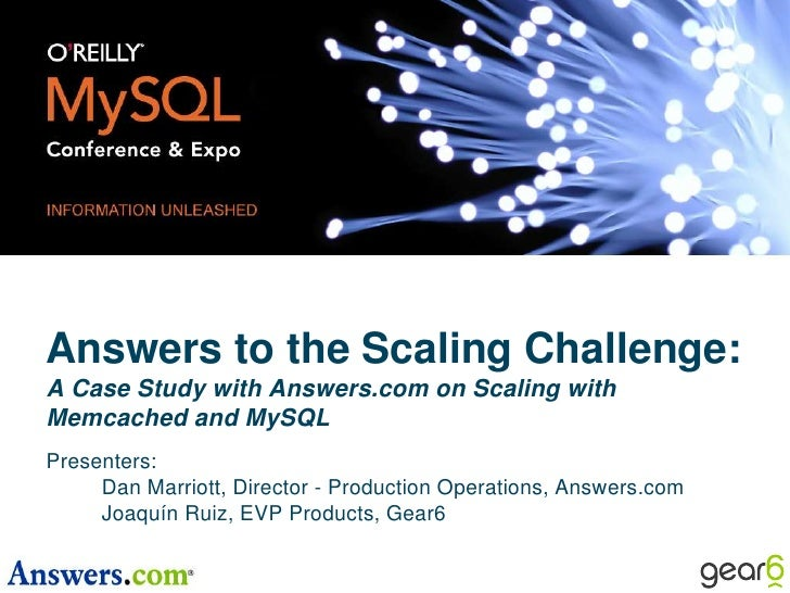 Answers to the Scaling Challenge: A Case Study with Answers.com on Scaling with Memcached and MySQL<br />Presenters:<br />...