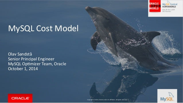 Copyright  ©  2014,  Oracle  and/or  its  affiliates.  All  rights  reserved.  |  MySQL  Cost  Model  Olav  Sandstå  Senio...
