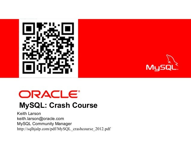 <Insert Picture Here>MySQL: Crash CourseKeith Larsonkeith.larson@oracle.comMySQL Community Managerhttp://sqlhjalp.com/pdf/...