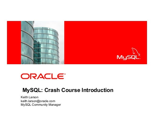 <Insert Picture Here>MySQL: Crash Course IntroductionKeith Larsonkeith.larson@oracle.comMySQL Community Manager